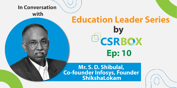 Education Leader Series- Mr. S.D. Shibulal, Co-Founder- Infosys, Founder- ShikshaLokam